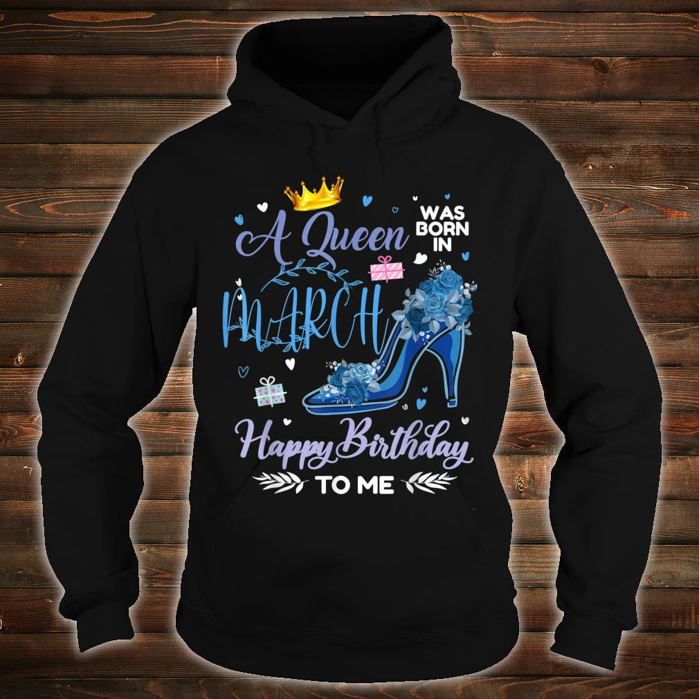 A Queen Was Born In March Happy Birthday To Me Mother's day Shirt hoodie