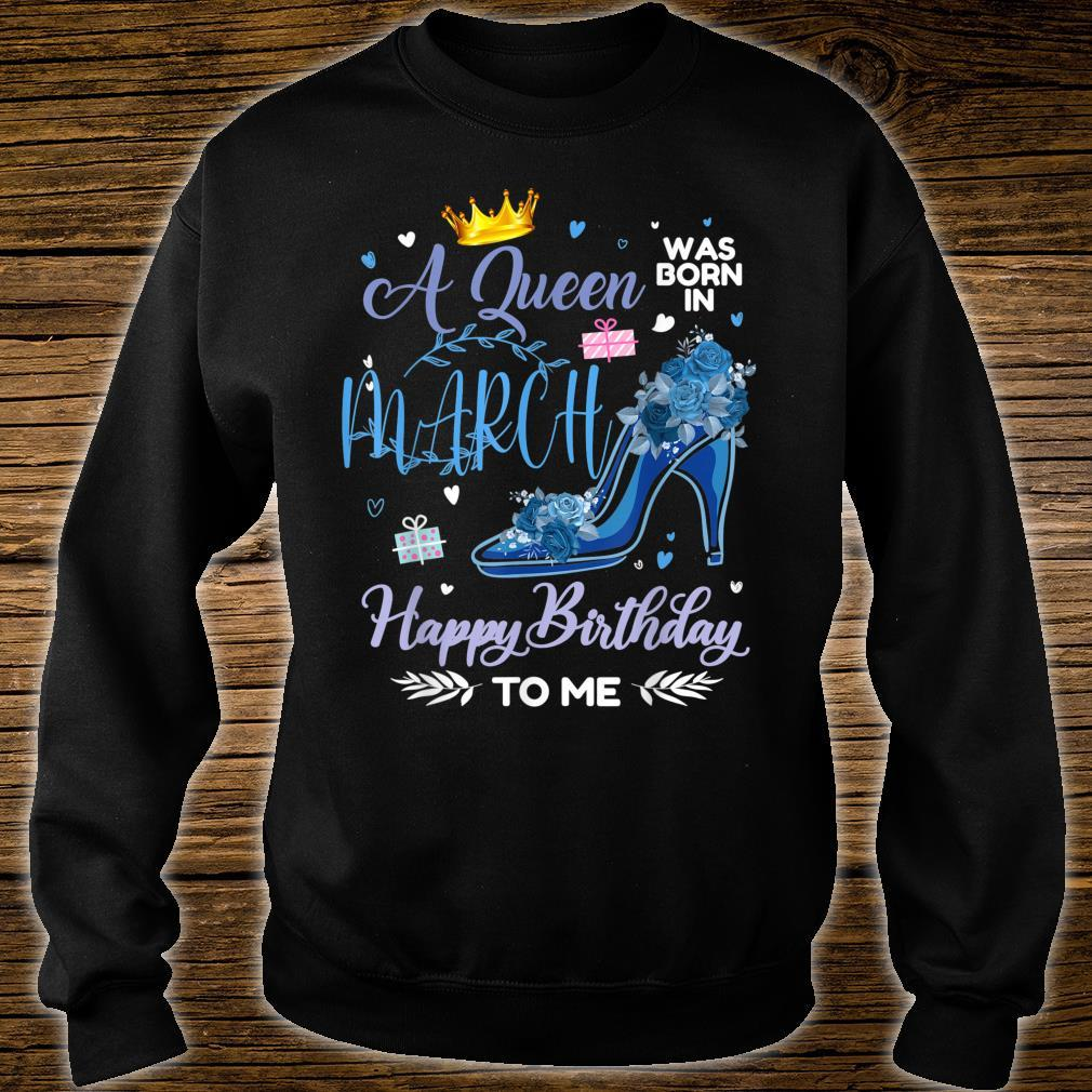 A Queen Was Born In March Happy Birthday To Me Mother's day Shirt sweater