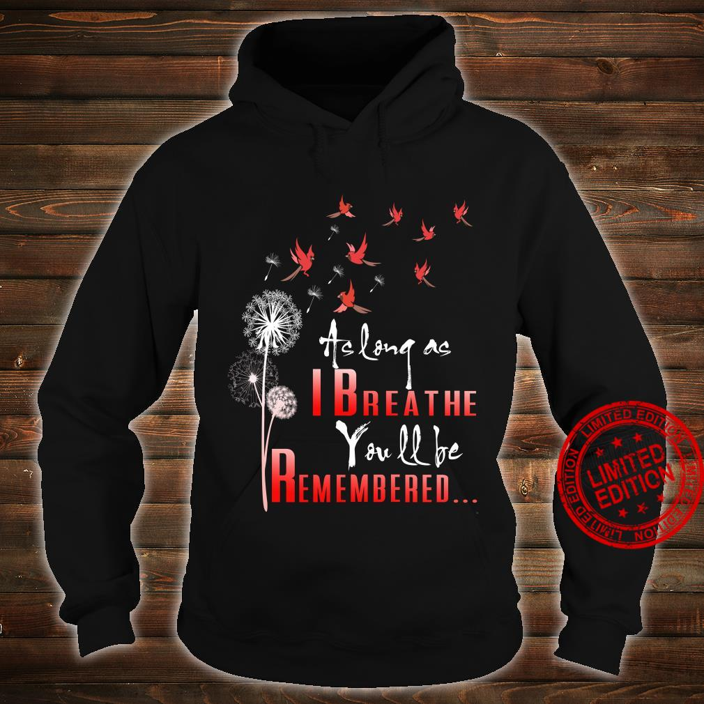 Birds as long as I breathe you will be remembered shirt hoodie