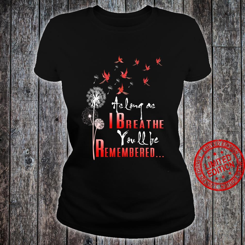 Birds as long as I breathe you will be remembered shirt ladies tee