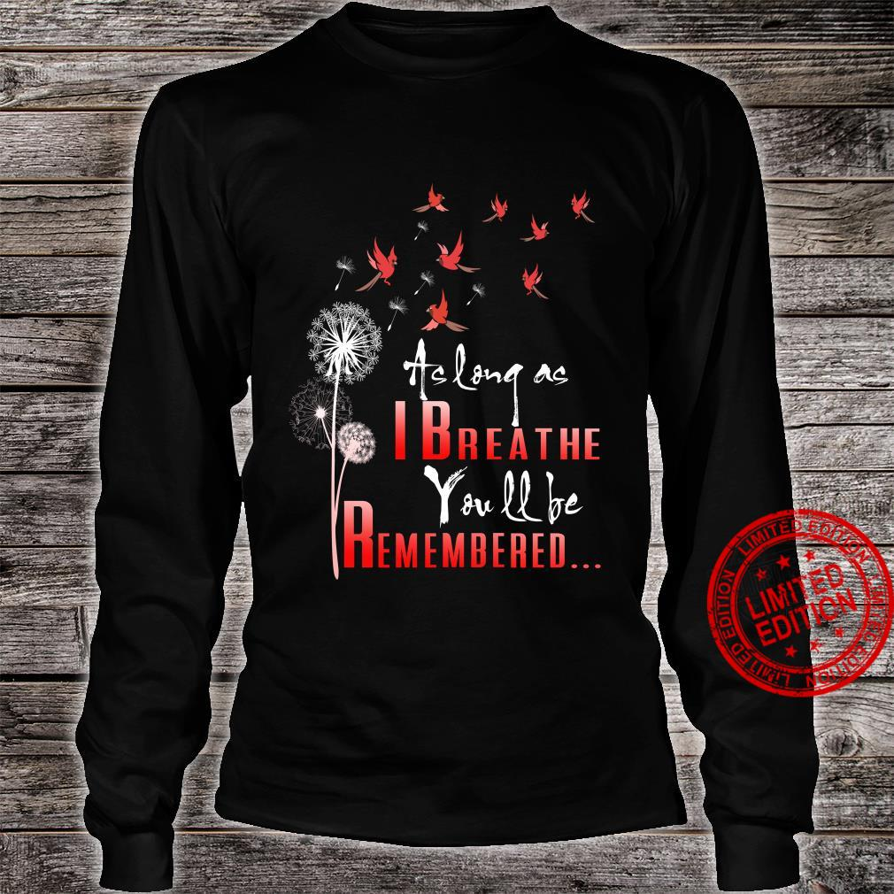 Birds as long as I breathe you will be remembered shirt long sleeved