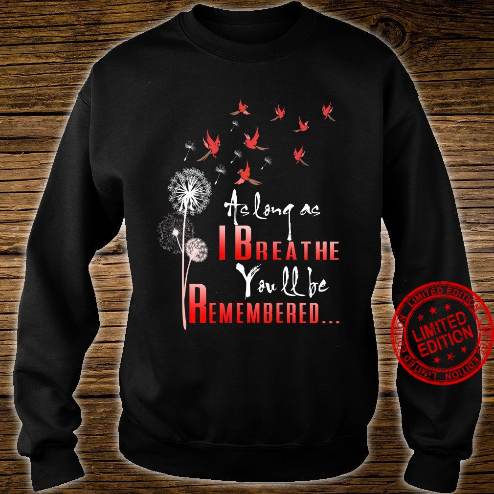 Birds as long as I breathe you will be remembered shirt sweater