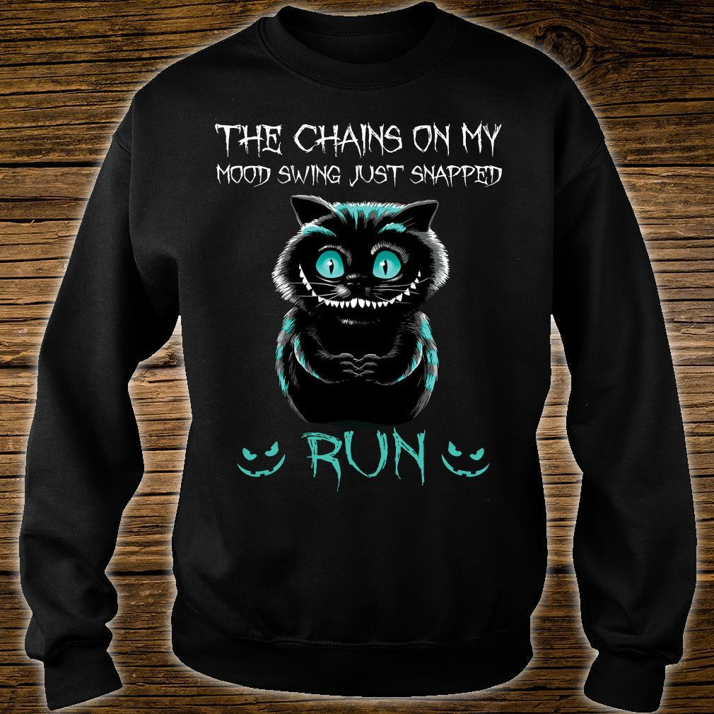 Cat The Chains On My Mood Swing Just Snapped Run Shirt sweater