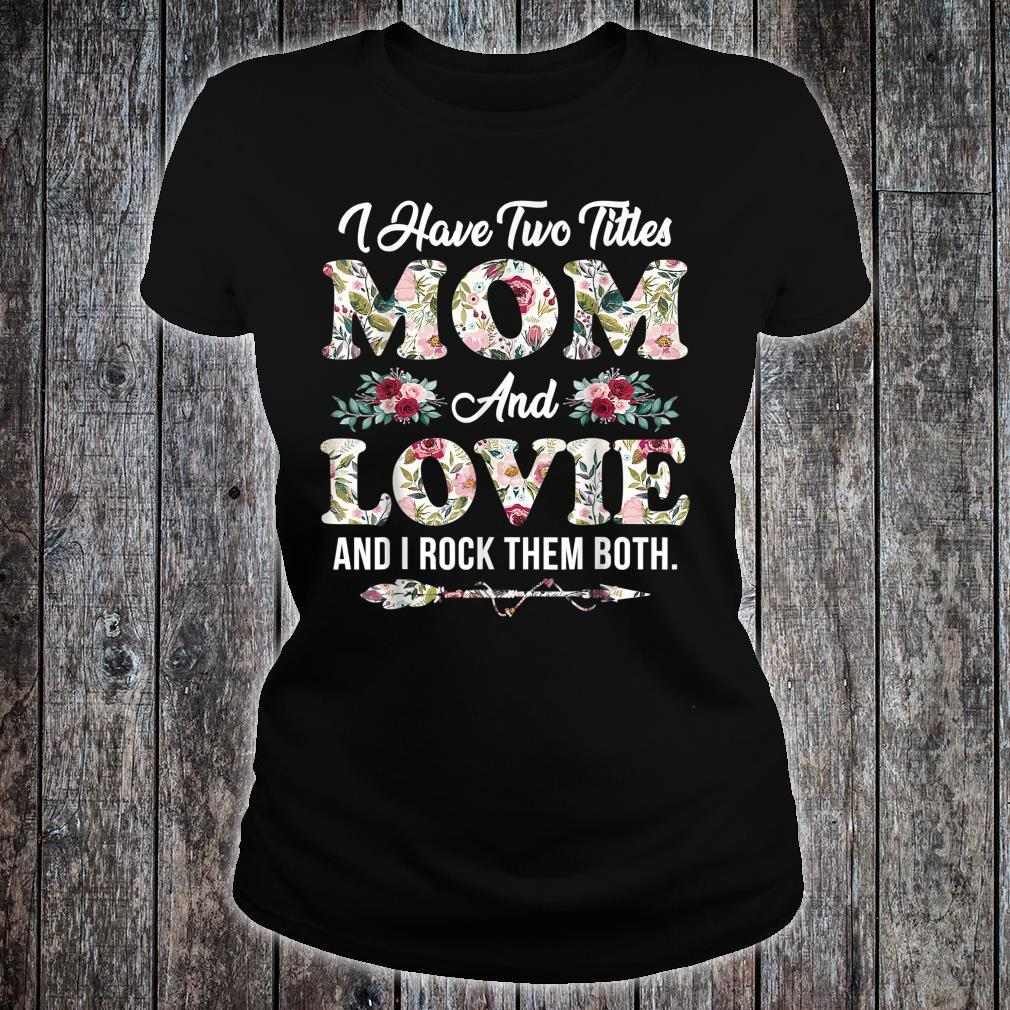 I Have Two Titles Mom And Lovie Flowers Mother's Day Shirt ladies tee