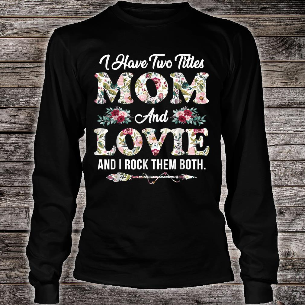I Have Two Titles Mom And Lovie Flowers Mother's Day Shirt long sleeved