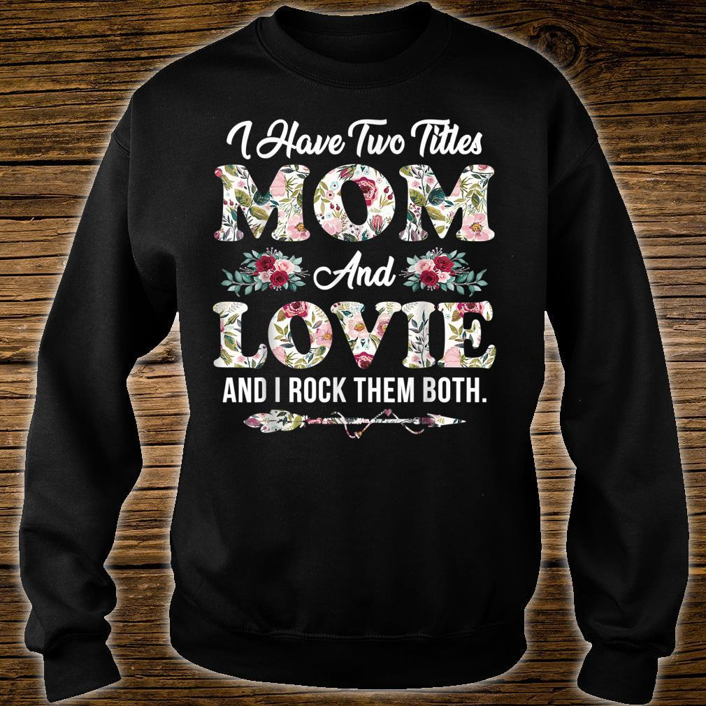 I Have Two Titles Mom And Lovie Flowers Mother's Day Shirt sweater