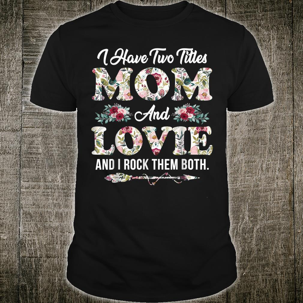 I Have Two Titles Mom And Lovie Flowers Mother's Day Shirt