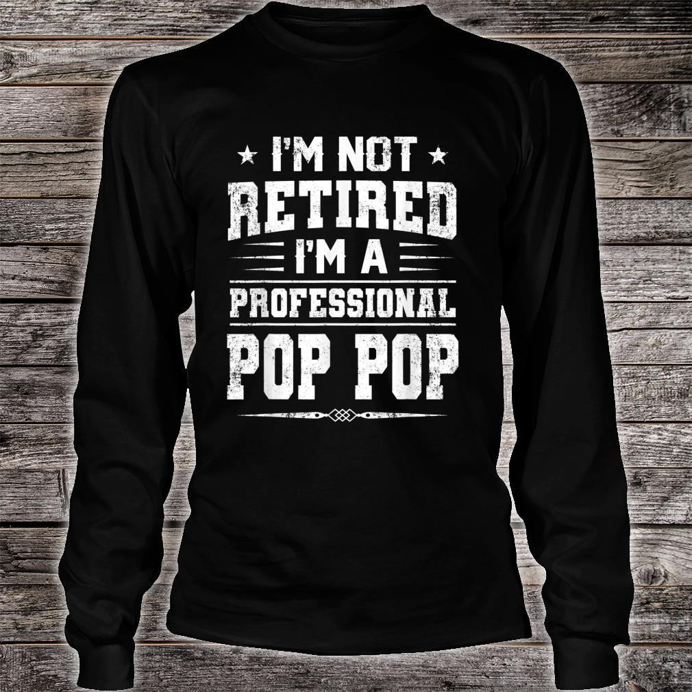 I'm Not Retired A Professional Pop Pop Shirt Father Day Shirt long sleeved