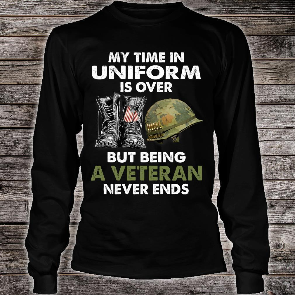 My Time In Uniform Is Over But Being A Veteran Never Ends Shirt long sleeved