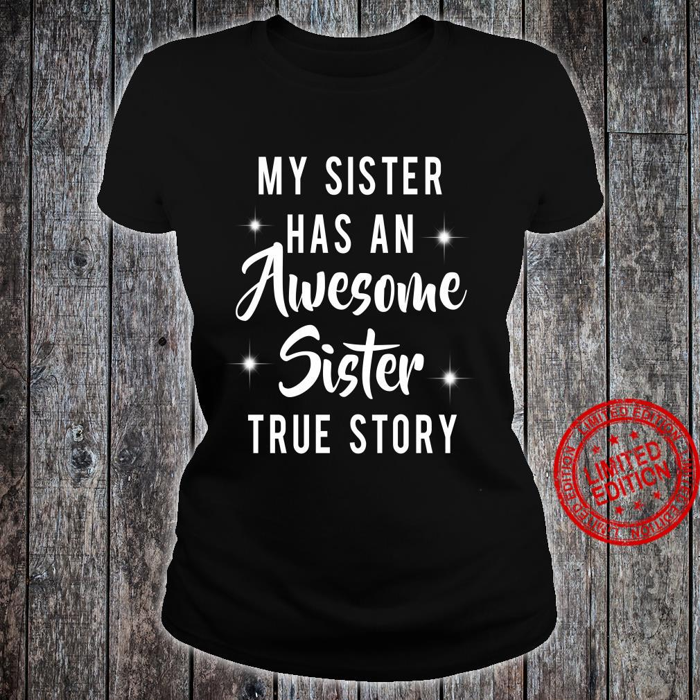 My sister has an awesome sister true story shirt ladies tee