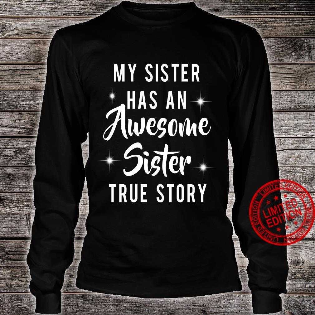 My sister has an awesome sister true story shirt long sleeved