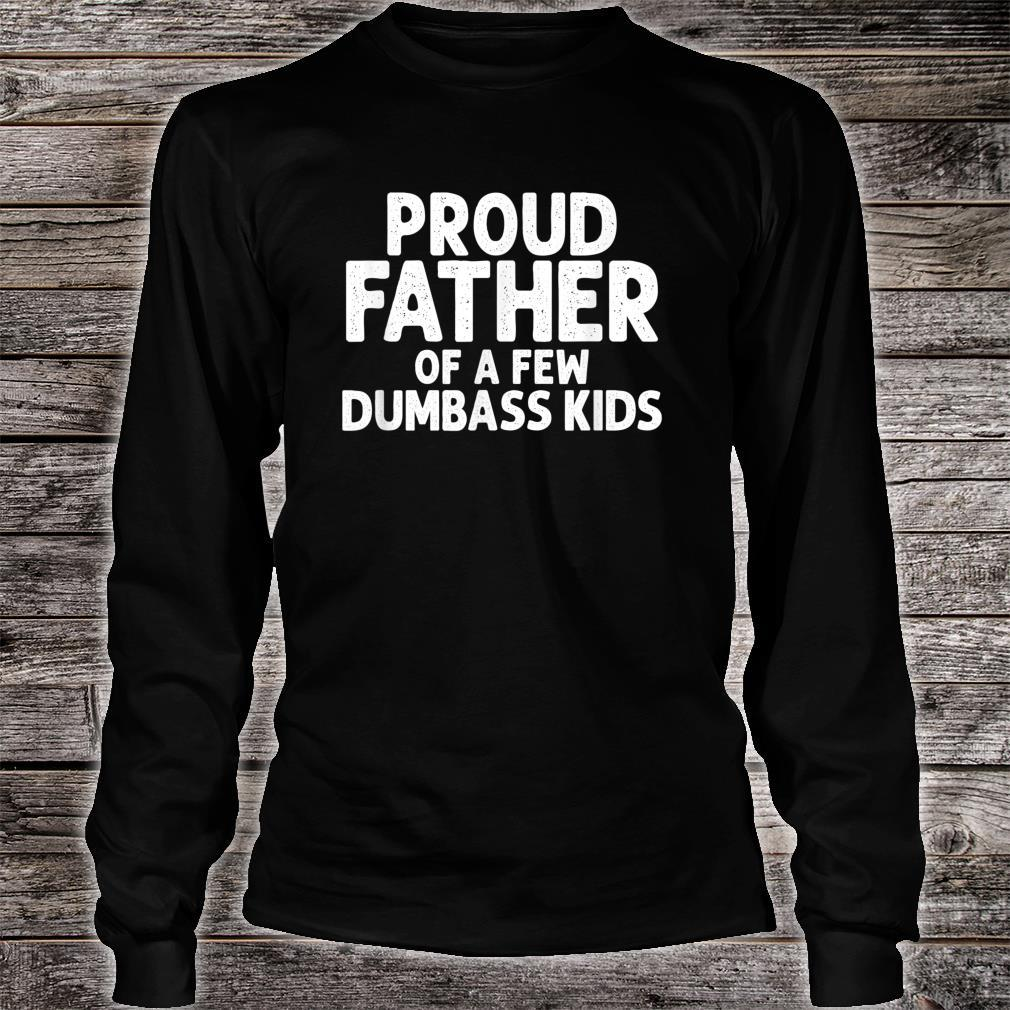 Proud father of few dumbass father day Shirt long sleeved
