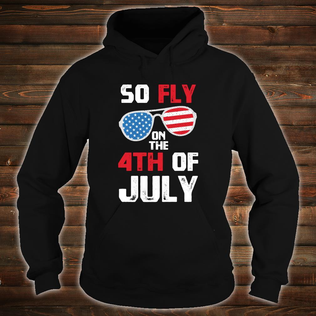 So Fly On The 4th Of July Happy Independence Day Shirt hoodie