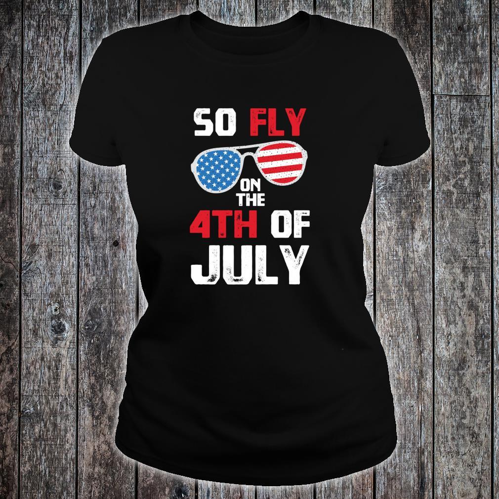 So Fly On The 4th Of July Happy Independence Day Shirt ladies tee