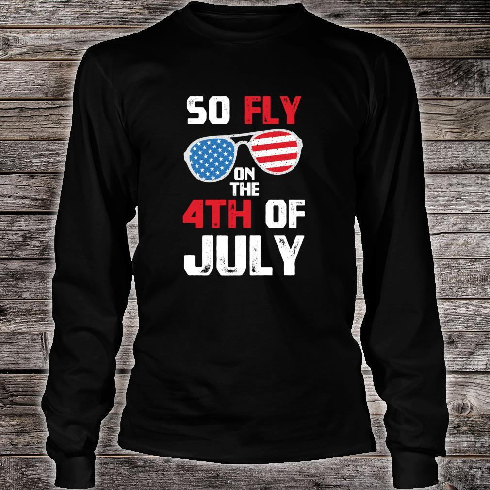 So Fly On The 4th Of July Happy Independence Day Shirt long sleeved