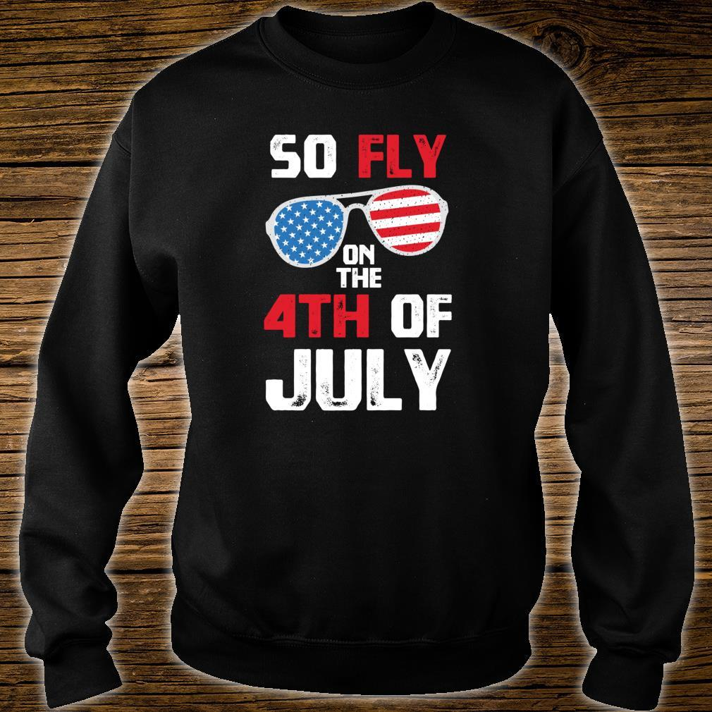 So Fly On The 4th Of July Happy Independence Day Shirt sweater