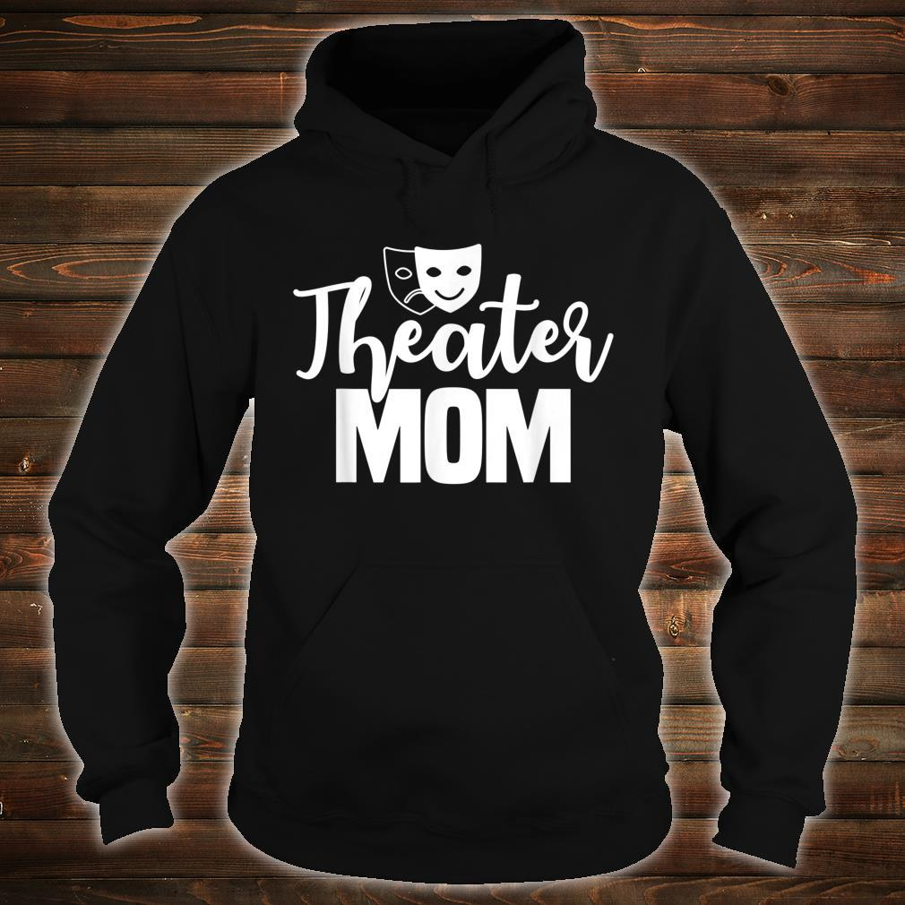 Theater Mom Broadway Actor Theatrical Actress Mother's Day Shirt hoodie