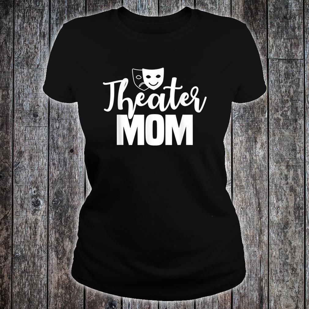 Theater Mom Broadway Actor Theatrical Actress Mother's Day Shirt ladies tee
