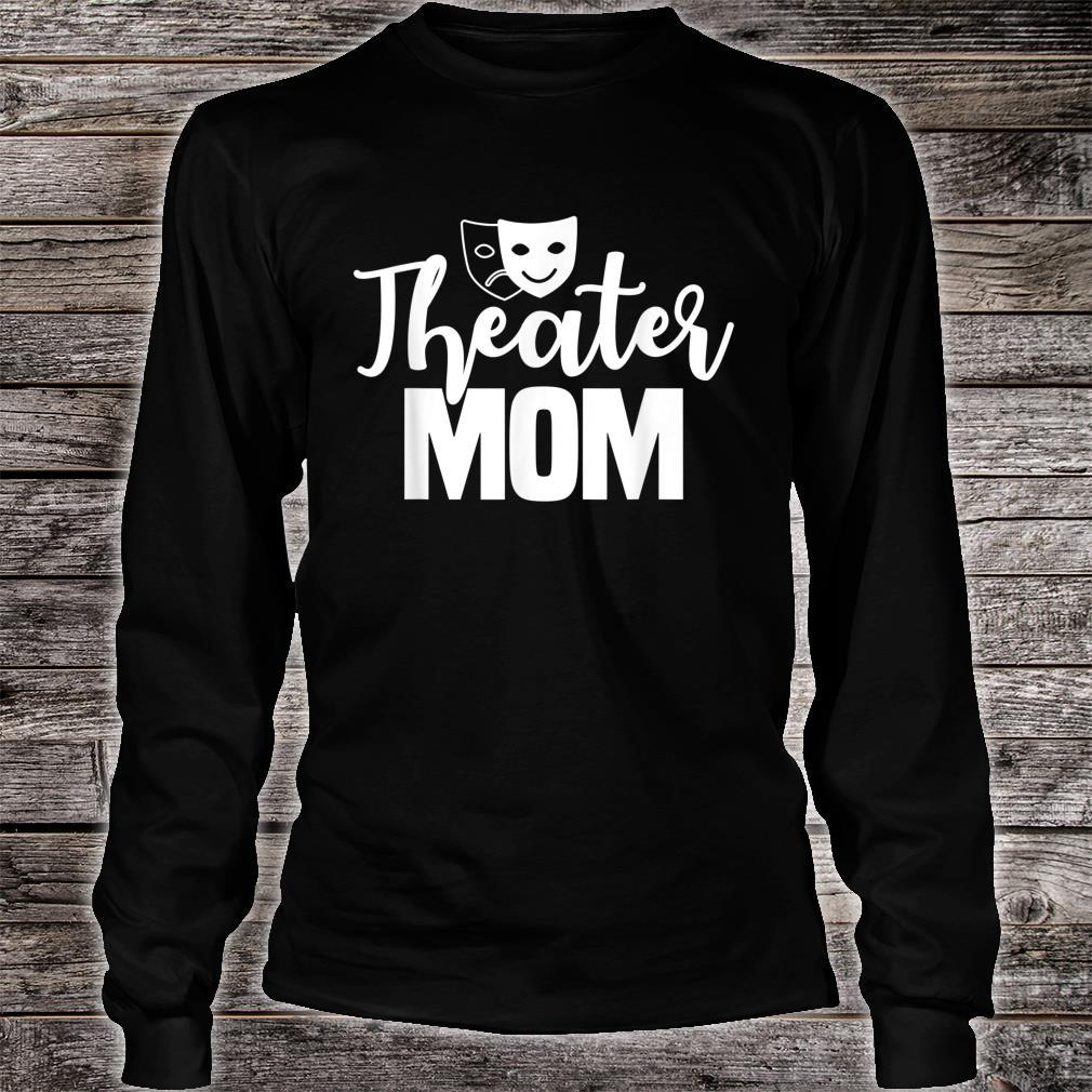 Theater Mom Broadway Actor Theatrical Actress Mother's Day Shirt long sleeved