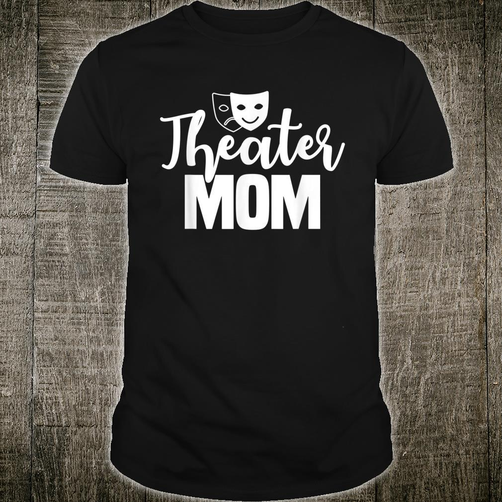 Theater Mom Broadway Actor Theatrical Actress Mother's Day Shirt