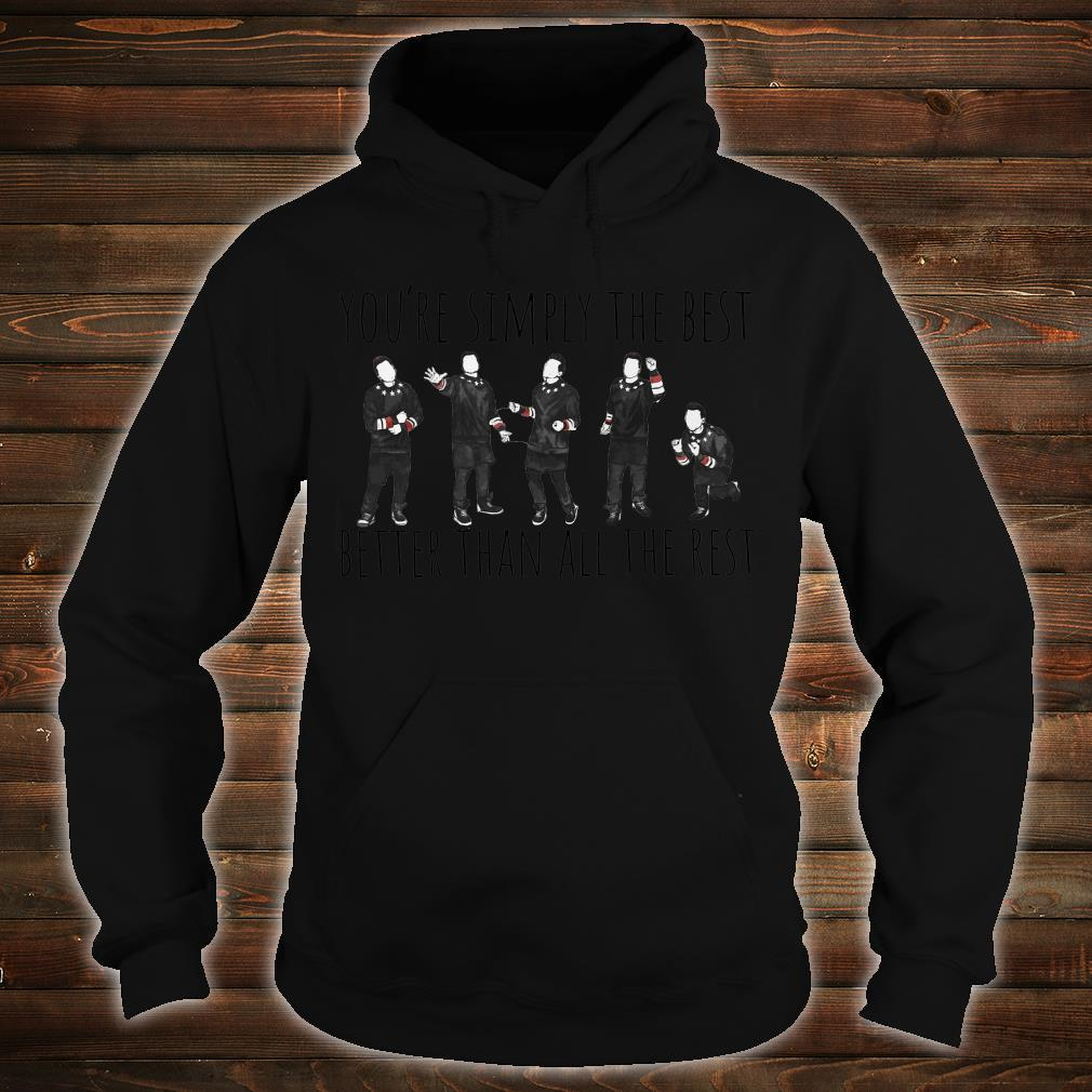 You're Simply The Best Better Than All The Rest Shirt hoodie